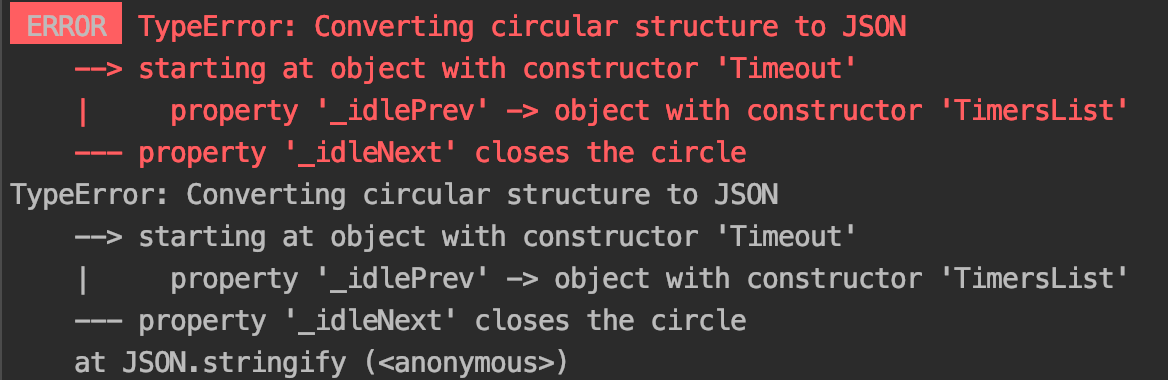TypeError: Converting circular structure to JSON starting at object with constructor 'Timeout'     |     property '_idlePrev'  object with constructor 'TimersList'